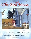 The Bird House, Cynthia Rylant, 059047345X