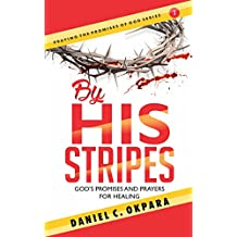 By His Stripes: God's Promises & Prayers for Healing (Praying the Promises of God Book 1)