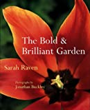 The Bold and Brilliant Garden, Sarah Raven and Jonathan Buckley, 1580621627