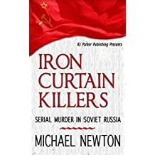 Iron Curtain Killers:Serial Murder in Soviet Russia (World Serial Killers by Country Book 1)