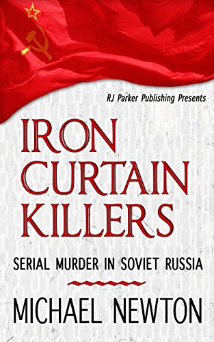 "#freebooks – Iron Curtain Killers: ""Serial Murder in Soviet Russia"" (World Serial Killers by Country Book 1) by Michael Newton and RJ Parker"