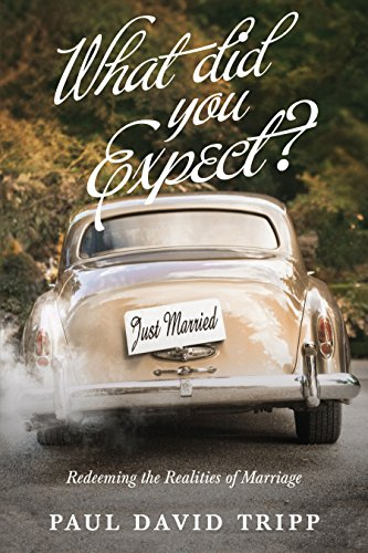 What Did You Expect? (Redesign): Redeeming the Realities of Marriage (So What Did You Expect)
