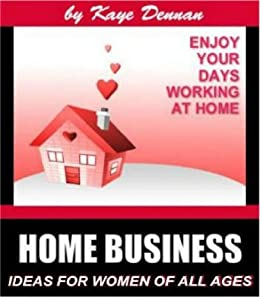 Amazon Com Home Business Ideas For Women Of All Ages Home Based
