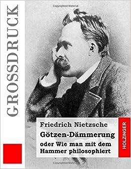 Book Götzen-Dämmerung (Großdruck): oder Wie man mit dem Hammer philosophiert (German Edition)