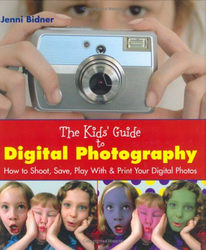 The Kids' Guide to Digital Photography: How to Shoot, Save, Play With & Print Your Digital Photos Digital Photo Activity Kit