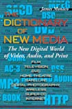 The Dictionary of New Media: The New Digital World of Video, Audio, and Print
