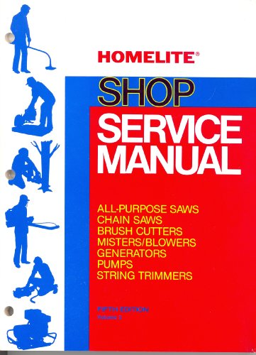 HOMELITE SHOP SERVICE MANUAL (All-Purpose Saws, Chain Saws, Brush Cutters, Misters/Blowers, Generators, Pumps, String Trimmers)