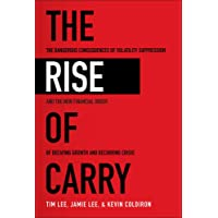 The Rise of Carry: The Dangerous Consequences of Volatility Suppression and the New Financial Order of Decaying Growth…
