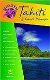 Hidden Tahiti and French Polynesia: Including Moorea, Bora Bora, and the Society, Austral, Gambier, Tuamotu, and Marquesas Islands (Hidden Travel)