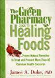 Green Pharmacy Guide To Healing Foods - Proven Natural Remedies To Treat And Prevent More Than 80 Common Health Concerns by Duke, James A. (2008) Hardcover