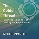 The Golden Thread: Italian and Sicilian Tales of Ordinary and Magical Worlds | Gioia Timpanelli