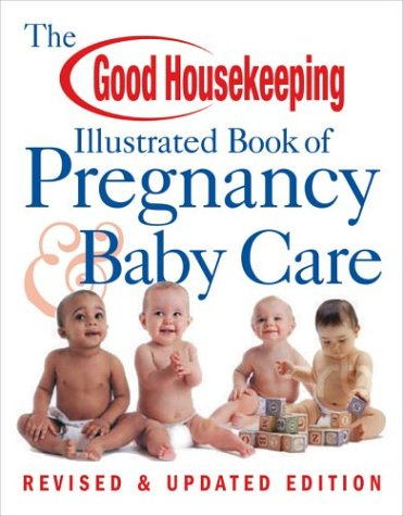 The Good Housekeeping Illustrated Book of Pregnancy & Baby Care: Revised & Updated ()