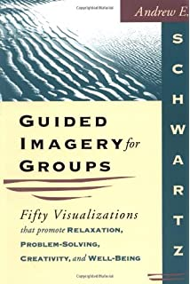 Guided Imagery For Groups Fifty Visualizations That Promote Relaxation Problem Solving Creativity