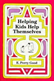 Helping Kids Help Themselves, Good, E. Perry, 0944337082