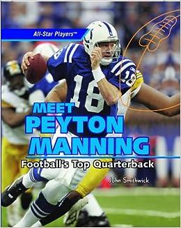Meet peyton manning footballs top quarterback all star players meet peyton manning footballs top quarterback all star players john smithwick 9781404236349 amazon books m4hsunfo