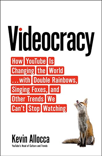 Book Cover: Videocracy: How YouTube Is Changing the World . . . with Double Rainbows, Singing Foxes, and Other Trends We Can't Stop Watching