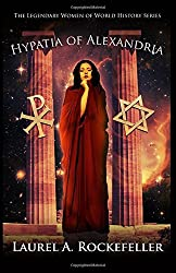 Hypatia of Alexandria (The Legendary Women of World History) (Volume 8)