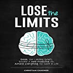 Lose the Limits: Break Your Limiting Beliefs, Become a More Productive You, Achieve Everything You Want in Life | Christian Chasmer