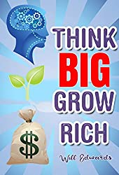 Think BIG and Grow Rich!:  Access Your Inner Millionaire Mind