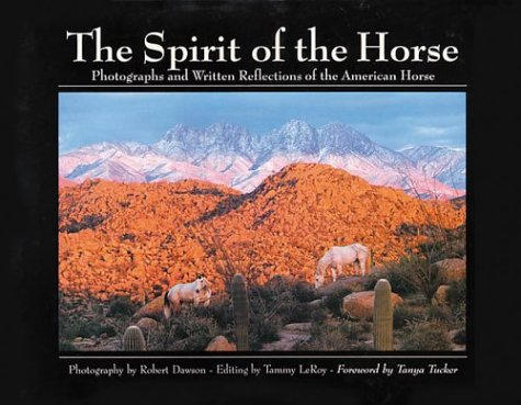 (The Spirit of the Horse: Photographs and Written Reflections of the American Horse)