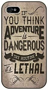 If you think adventure is dangerous, try routine; it's lethal - Adventurer iPhone 5 5s Black plastic case
