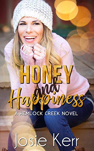 Honey and Happiness (Hemlock Creek Book 4) by [Kerr, Josie]