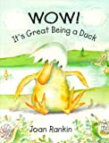 Wow! It's Great Being A Duck