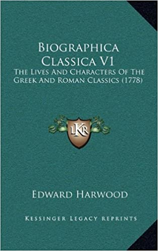 Biographica Classica V1: The Lives And Characters Of The