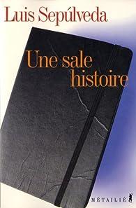 Une sale histoire (Notes d'un carnet de moleskine) par Luis Sepúlveda