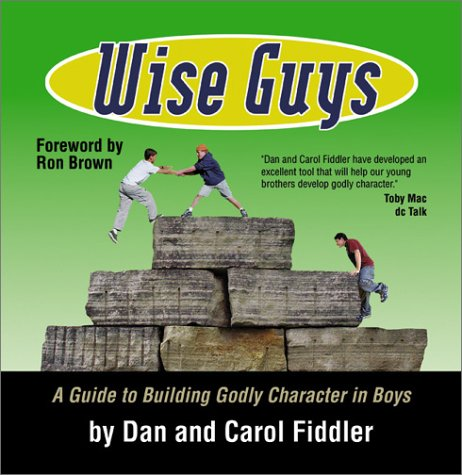 Wise Guys: A Guide to Building Godly Character in ()