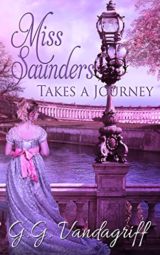 Miss Saunders Takes a Journey: A Regency Romance (The Saunders Family Saga Book 2) by [Vandagriff, G.G.]