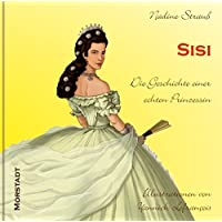 Sisi: Die Geschichte einer echten Prinzessin