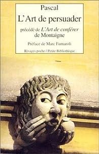 L'Art de persuader de Blaise Pascal précédé de L'Art de conférer de Montaigne par Blaise Pascal