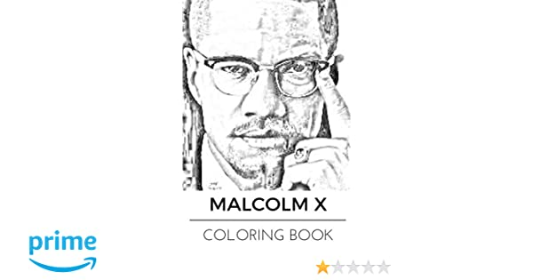 Amazon Malcolm X Coloring Book Black Social Activity Leader And Freedom Fighter Adult 9781543252736 Books For Adults