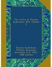The works of Thomas Sydenham, M.D. Volume 2