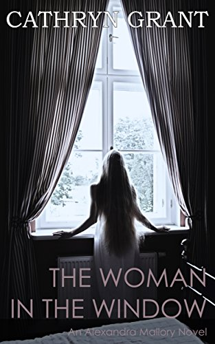 The Woman In the Window: (A Psychological Suspense Novel) (Alexandra Mallory Book 4) ()