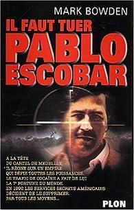 Il faut tuer Pablo Escobar par Mark Bowden