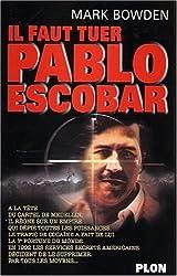 Il faut tuer Pablo Escobar