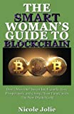 img - for The Smart Womens Guide to Blockchain: Don't Miss Out! Invest Intelligently, Live Prosperously, and Change Your Future With the New Digital Gold book / textbook / text book