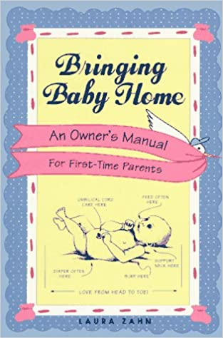 Bringing Baby Home A New Owners Manual For First Time Parents