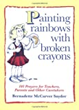 Painting Rainbows with Broken Crayons, Bernadette McCarver Snyder, 0877935475