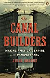 The Canal Builders: Making America's Empire at the Panama Canal (Penguin History of American Life)
