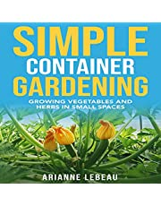 Simple Container Gardening: Growing Vegetables and Herbs in Small Spaces
