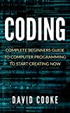 Coding: Complete Beginners Guide To Computer Programming (Coding For Kids, Coding With Python, Coding Interview, Coding For Beginners, Coding Languages For Absolute Beginners, Java)