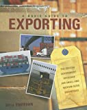 A Basic Guide to Exporting: The Official Government Resource for Small and Medium-Sized Businesses, , 0160792045