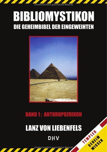 Bibliomystikon oder die Geheimbibel der Eingeweihten: Band 1 Anthropozoikon