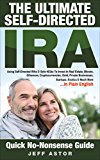 The Ultimate Self-Directed IRA: Using Self-Directed IRAs & Solo 401ks To Invest In Real Estate, Bitcoin, Cryptocurrencies, Gold, Private Businesses, Startups, Exotics & Much More. In Plain English