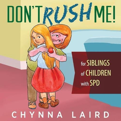 Don't Rush Me: For Siblings of Children with Sensory Processing Disorder