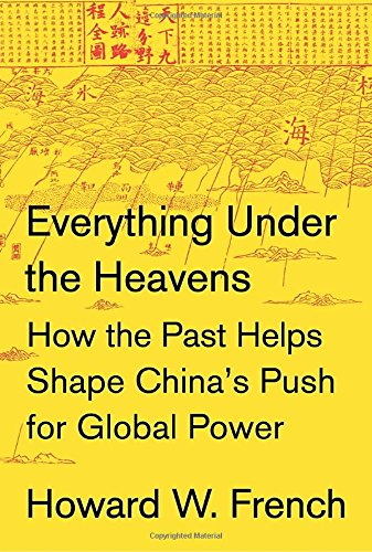 Image of Everything Under the Heavens: How the Past Helps Shape China's Push for Global Power
