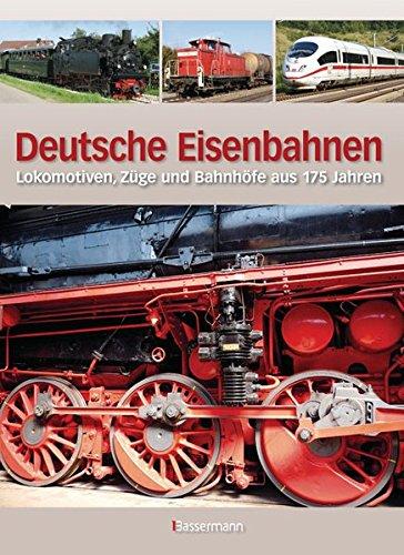 Deutsche Eisenbahnen: Lokomotiven, Züge und Bahnhöfe aus 175 Jahren